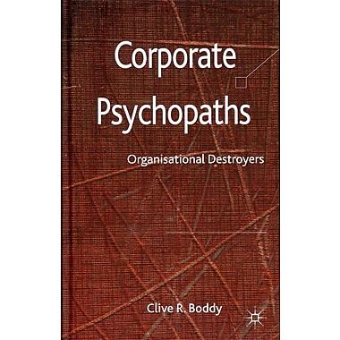Corporate Psychopaths: Organizational Destroyers