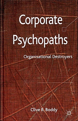 Corporate Psychopaths: Organizational Destroyers