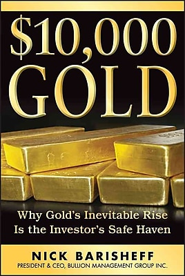 $10, 000 Gold: Why Gold's Inevitable Rise Is the Investor's Safe Haven
