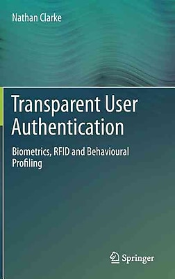 Transparent User Authentication: Biometrics, RFID and Behavioural Profiling