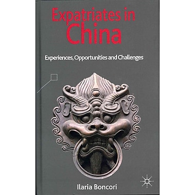 Expatriates in China: Experiences, Opportunities and Challenges