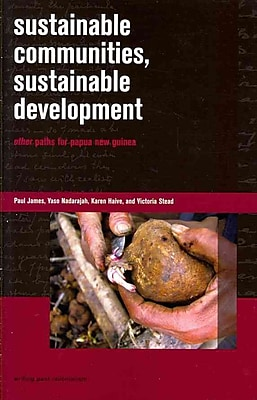 Sustainable Communities, Sustainable Development: Other Paths for Papua New Guinea (Writing Past Colonialism)