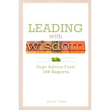 Leading With Wisdom: Sage Advice From 100 Experts