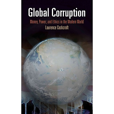 Global Corruption: Money, Power, and Ethics in the Modern World