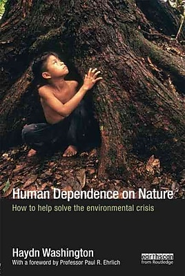 Human Dependence on Nature: How to Help Solve the Environmental Crisis