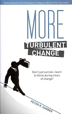 More Turbulent Change: Don't Just Survive - Learn To Thrive During Times of Change