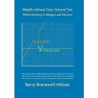 Wealth without Cost, Volume 2: White Alchemy in Religion and the Arts