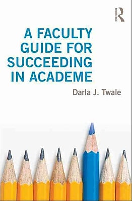 Taylor & Francis A Faculty Guide for Succeeding in Academe Paperback Book
