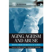 Elsevier Aging, Ageism and Abuse: Moving from Awareness to Action Book