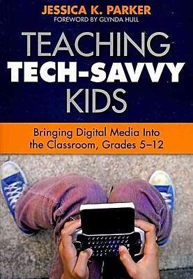 Corwin Teaching Tech-Savvy Kids: Bringing Digital Media Into the Classroom Book