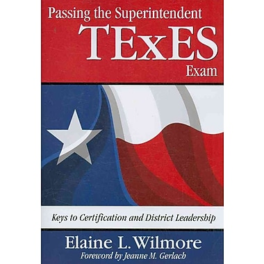 Corwin Passing the Superintendent TExES Exam: Keys to Certification and District Leadership Book