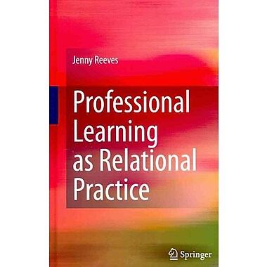 Springer Professional Learning As Relational Practice Book