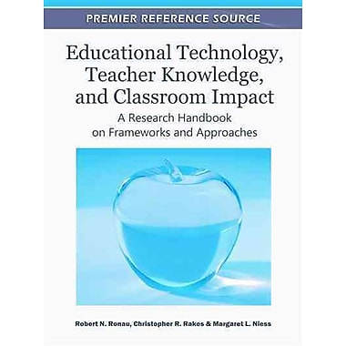 IGI Global Educational Technology, Teacher Knowledge, and Classroom Impact: A Research ... Book