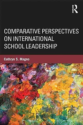 Taylor & Francis Comparative Perspectives on International School Leadership Book