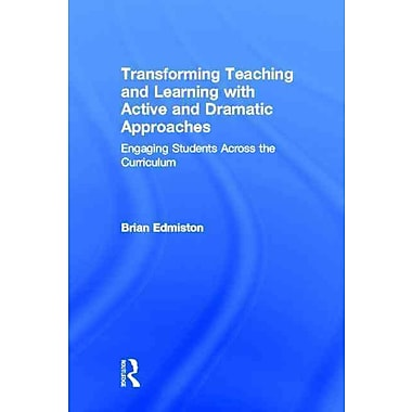 Taylor & Francis Transforming Teaching and Learning With Active and Dramatic Approaches Book