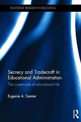 Taylor & Francis Secrecy and Tradecraft in Educational Administration Book