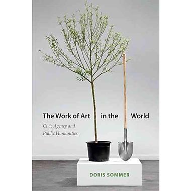 Duke University Press The Work of Art in the World: Civic Agency & Public Humanities Hardback Book