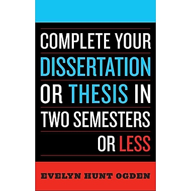 National Book Network Complete Your Dissertation or Thesis in Two Semesters or Less Book