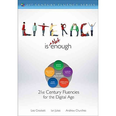 Corwin Literacy Is Not Enough: 21st Century Fluencies for the Digital Age Book