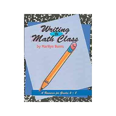 Math Solutions® Writing in Math Class: Resource For Grades 2-8 Book