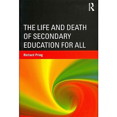 Taylor & Francis The Life and Death of Secondary Education for All Paperback Book