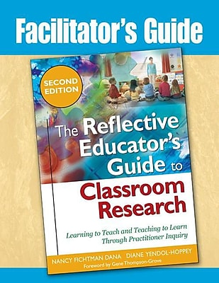 Corwin Facilitator's Guide the Reflective Educator's Guide to Classroom Research Book