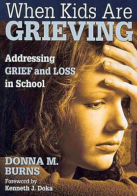 Corwin Press When Kids Are Grieving: Addressing Grief and Loss in School Book