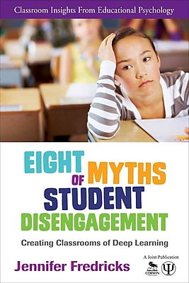 Corwin Eight Myths of Student Disengagement: Creating Classrooms of Deep Learning Book