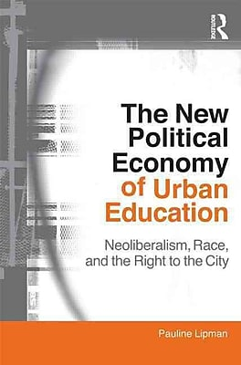 Taylor & Francis The New Political Economy of Urban Education Book
