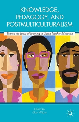Palgrave Macmillan Knowledge, Pedagogy, and Postmulticulturalism Book
