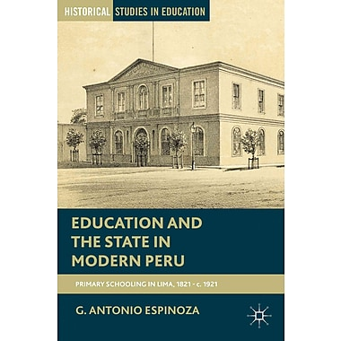 Palgrave Macmillan Education and the State in Modern Peru: Primary Schooling in Lima.. Book