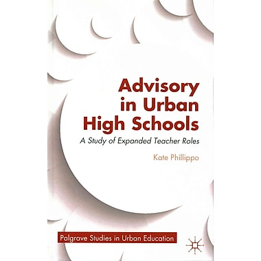 Palgrave Macmillan Advisory in Urban High Schools: A Study of Expanded Teacher Roles Book