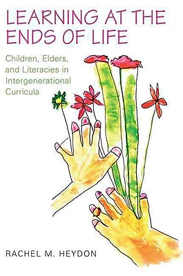 University of Toronto Press Learning at the Ends of Life: Children, Elders, and Literacies Book