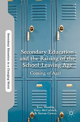 Palgrave Macmillan Secondary Education and the Raising of the School-Leaving Age Book