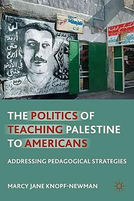 Palgrave Macmillan The Politics of Teaching Palestine to Americans Hardback Book