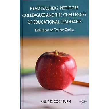 Palgrave Macmillan Headteachers, Mediocre Colleagues and the Challenges of Educational Book
