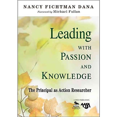 Corwin Leading With Passion and Knowledge: The Principal as Action Researcher Book