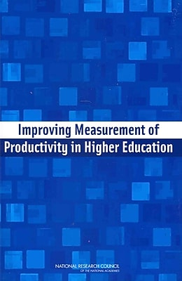 National Academies Press Improving Measurement of Productivity in Higher Education Book