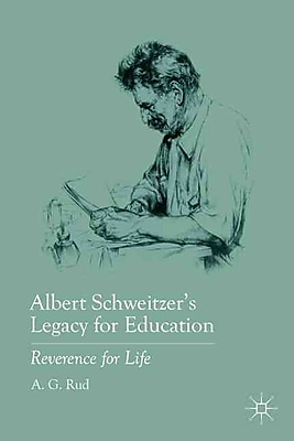 Palgrave Macmillan Albert Schweitzer's Legacy for Education: Reverence for Life Book