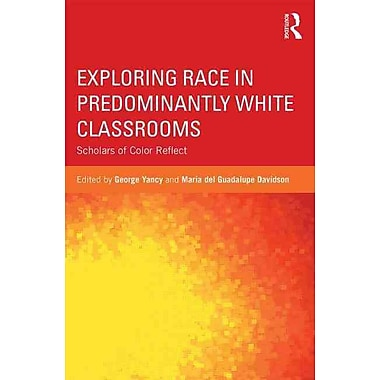 Taylor & Francis Exploring Race in Predominantly White Classrooms Paperback Book