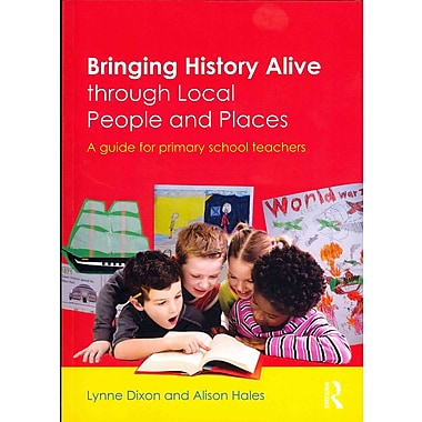 Taylor & Francis Bringing History Alive through Local People and Places Paperback Book