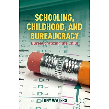 Palgrave Macmillan Schooling, Childhood, and Bureaucracy Book