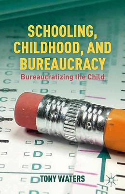 Palgrave Macmillan Schooling, Childhood, and Bureaucracy Book