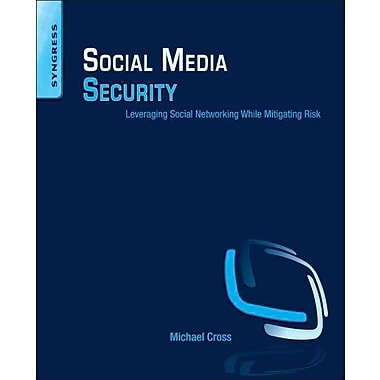 Social Media Security: Leveraging Social Networking While Mitigating Risk