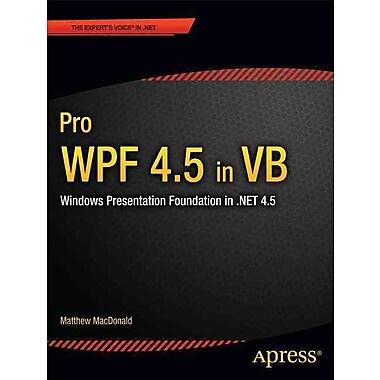 Pro WPF 4.5 in VB: Windows Presentation Foundation in .NET 4.5 (Expert's Voice in .Net 4.5)
