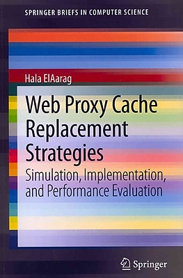 Web Proxy Cache Replacement Strategies: Simulation, Implementation, and Performance Evaluation