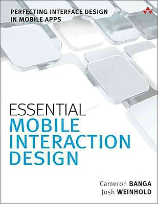 Essential Mobile Interaction Design: Perfecting Interface Design in Mobile Apps