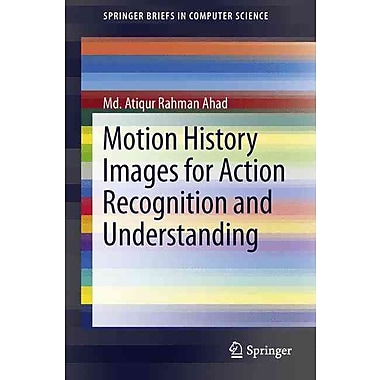 Motion History Images for Action Recognition and Understanding (SpringerBriefs in Computer Science)