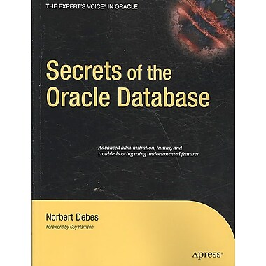 Secrets of the Oracle Database (Expert's Voice in Oracle)