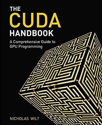 CUDA Handbook: A Comprehensive Guide to GPU Programming